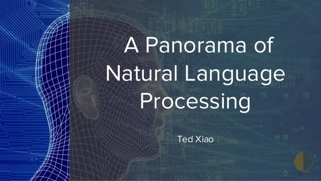 A Panorama of Natural Language Processing Ted Xiao