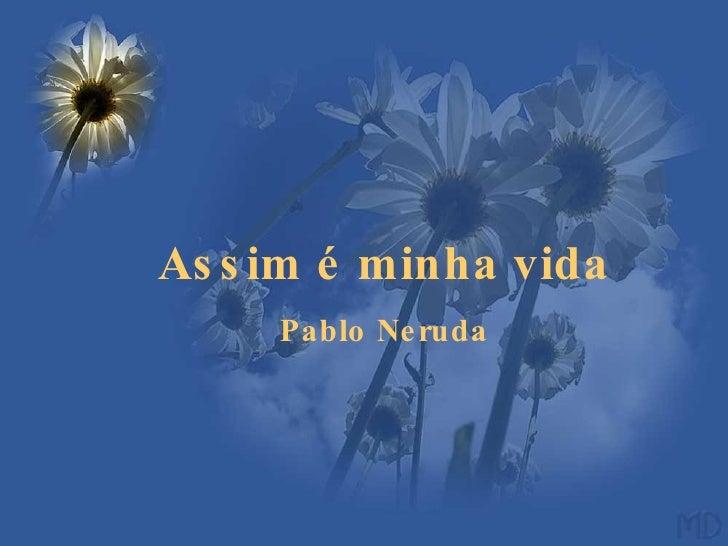 Assim é minha vida Pablo Neruda