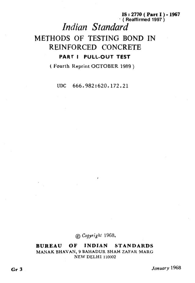 IS : 2770 ( Part I ) - 1967 Indian Standaid METHODS OF TESTING BOND IN REINFORCED CONCRETE PART I PULL-OUT TEST ( Fourth R...