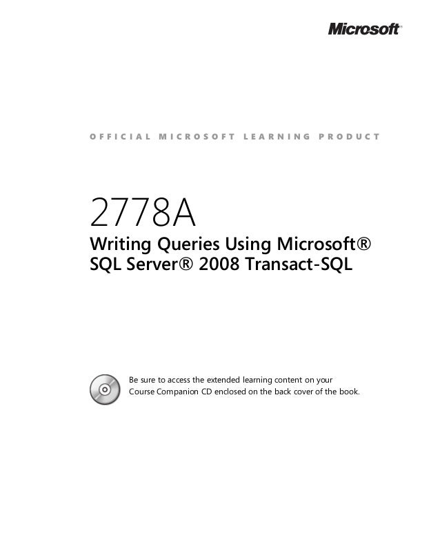 OFFICIAL    MICROSOFT             LEARNING           PRODUCT2778AWriting Queries Using Microsoft®SQL Server® 2008 Transact...