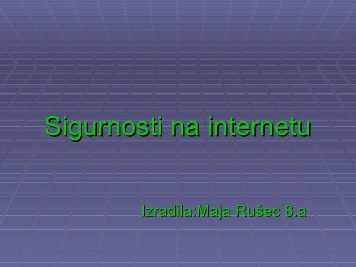 Sigurnosti na internetu        Izradila:Maja Rušec 8.a