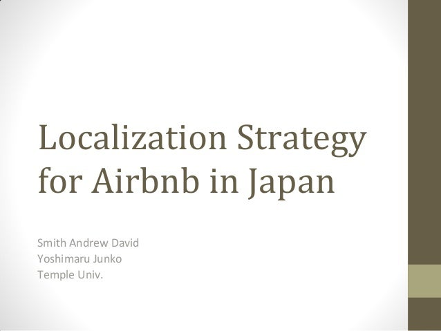 Localization Strategy for Airbnb in Japan Smith Andrew David Yoshimaru Junko Temple Univ.