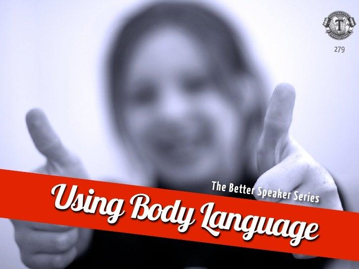 279Using Body           T h e B e tt e r S p                                  eaker Series           Language