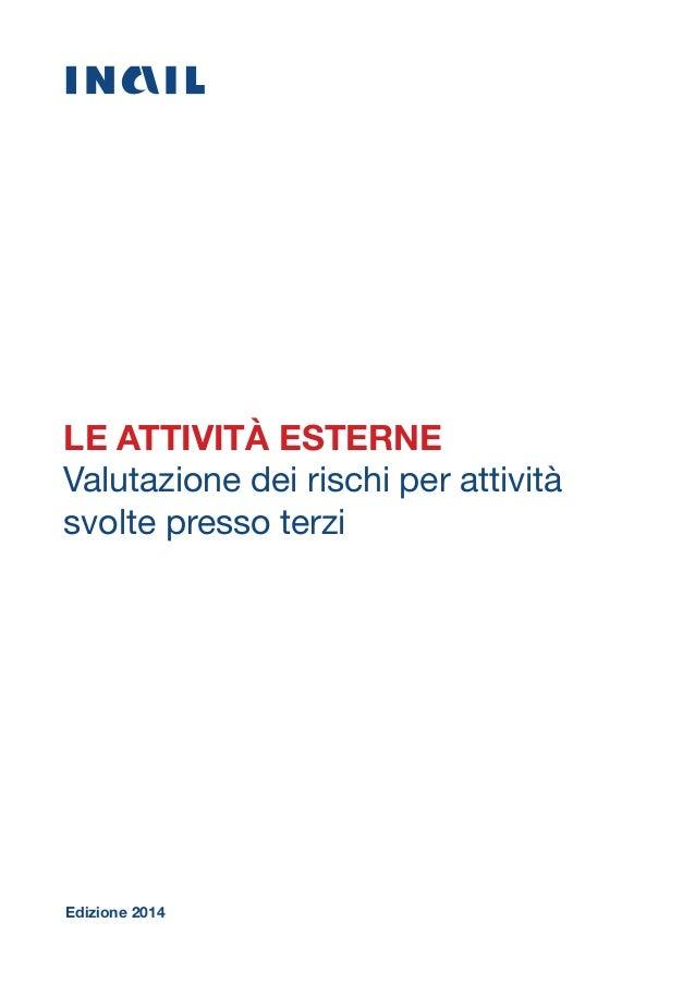 LE ATTIVITÀ ESTERNE Valutazione dei rischi per attività svolte presso terzi Edizione 2014