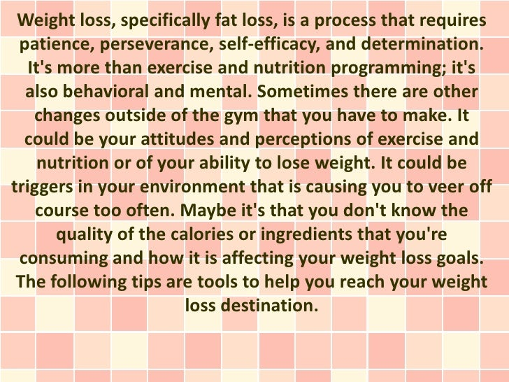 Weight loss, specifically fat loss, is a process that requires patience, perseverance, self-efficacy, and determination.  ...