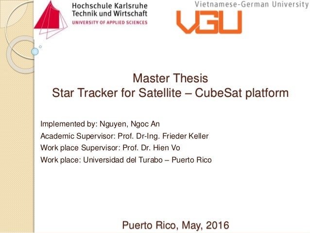 Master Thesis Star Tracker for Satellite – CubeSat platform Implemented by: Nguyen, Ngoc An Academic Supervisor: Prof. Dr-...