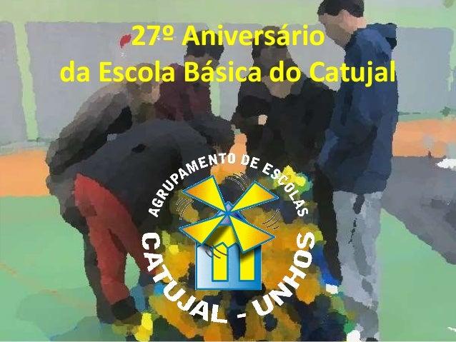 27º Aniversário da Escola Básica do Catujal
