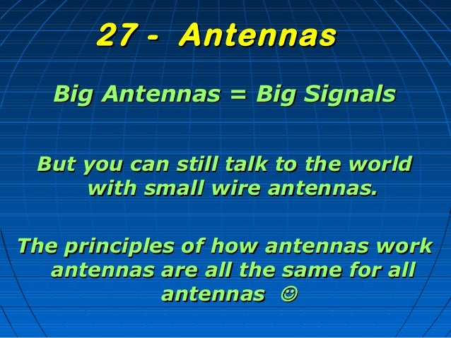 Big Antennas = Big SignalsBig Antennas = Big Signals But you can still talk to the worldBut you can still talk to the worl...