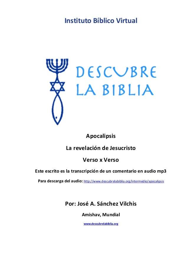 Instituto Bíblico Virtual Apocalipsis La revelación de Jesucristo Verso x Verso Este escrito es la transcripción de un com...