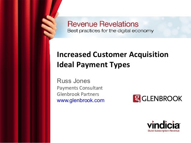 Increased Customer Acquisition Ideal Payment Types Russ Jones Payments Consultant Glenbrook Partners www.glenbrook.com