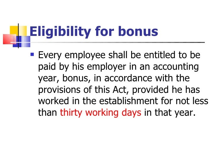 Eligibility for bonus   <ul><li>Every employee shall be entitled to be paid by his employer in an accounting year, bonus, ...