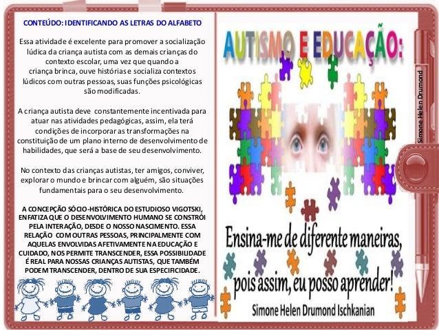 Essa atividade é excelente para promover a socialização lúdica da criança autista com as demais crianças do contexto escol...