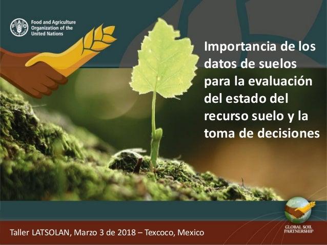 Importancia de los datos de suelos para la evaluación del estado del recurso suelo y la toma de decisiones Taller LATSOLAN...