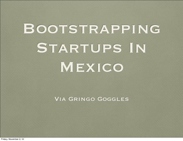 Bootstrapping                     Startups In                       Mexico                         Via Gringo GogglesFrida...