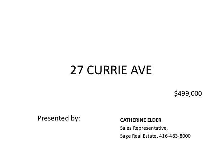 27 CURRIE AVE<br />$499,000<br />CATHERINE ELDER<br />Sales Representative, <br />Sage Real Estate, 416-483-8000<br />Pres...