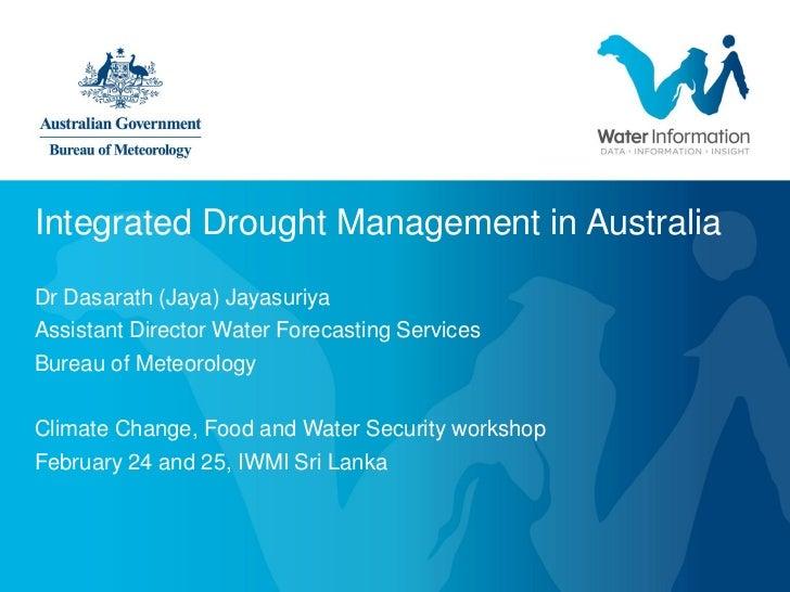 Integrated Drought Management in AustraliaDr Dasarath (Jaya) JayasuriyaAssistant Director Water Forecasting ServicesBureau...