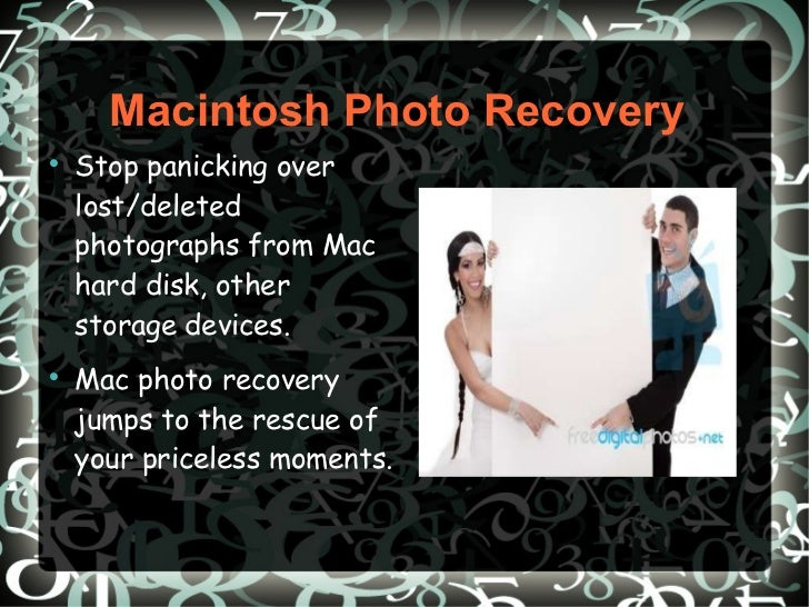 Macintosh Photo Recovery <ul><li>Stop panicking over lost/deleted photographs from Mac hard disk, other storage devices. <...
