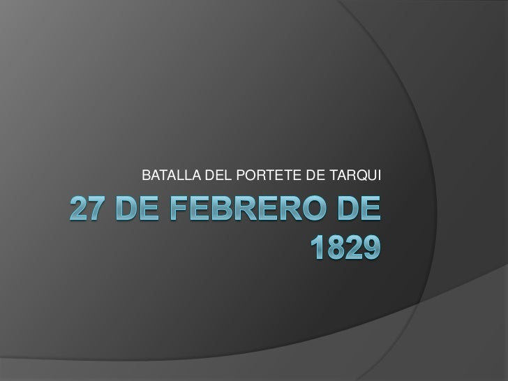 27 de Febrero de 1829<br />BATALLA DEL PORTETE DE TARQUI <br />