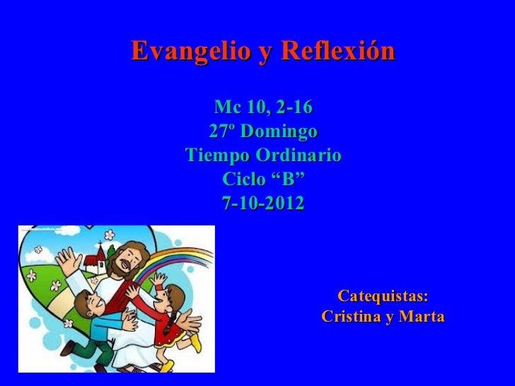 """Evangelio y Reflexión        Mc 10, 2-16       27º Domingo    Tiempo Ordinario        Ciclo """"B""""        7-10-2012          ..."""