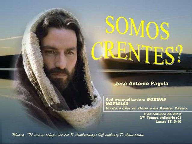 6 de outubro de 2013 27º Tempo ordinario (C) Lucas 17, 5-10 Red evangelizadora BUENAS NOTICIAS Invita a crer en Deus e en ...
