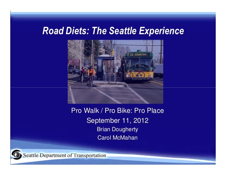 Road Diets: The Seattle Experience      Pro Walk / Pro Bike: Pro Place          September 11, 2012              Brian Doug...