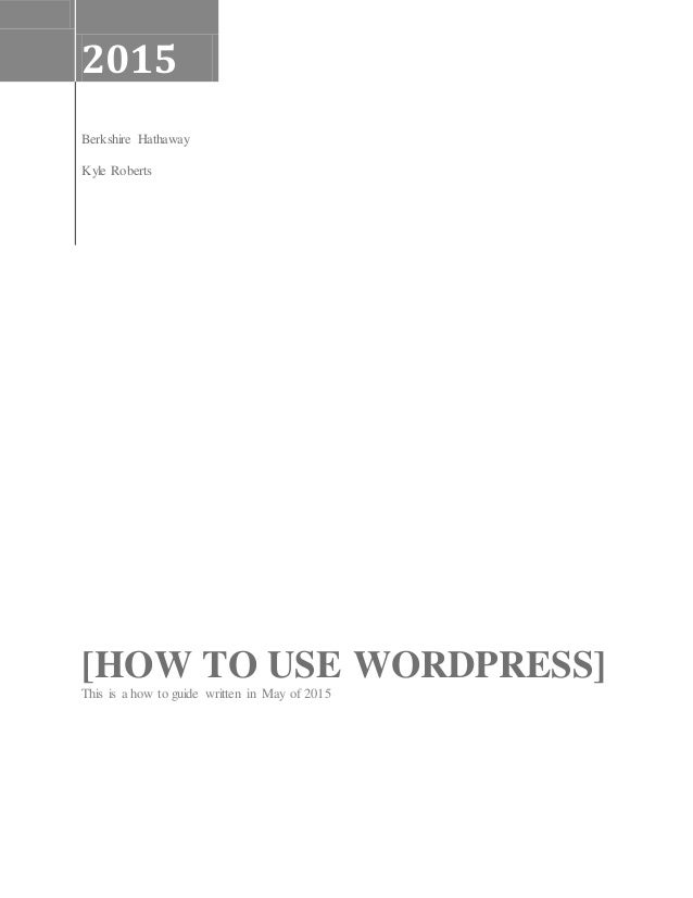 2015 Berkshire Hathaway Kyle Roberts [HOW TO USE WORDPRESS] This is a how to guide written in May of 2015