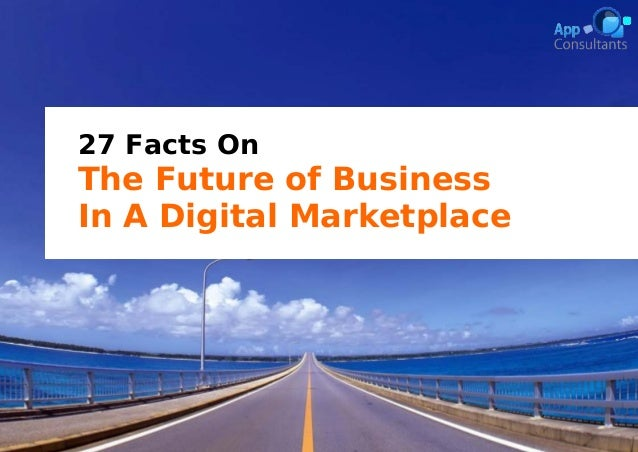27 Facts On  The Future of Business In A Digital Marketplace