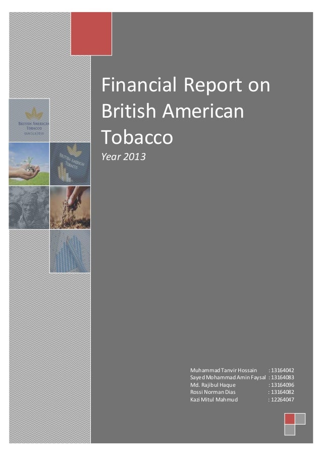 Financial Report on British American Tobacco Year 2013 MuhammadTanvir Hossain : 13164042 SayedMohammadAminFaysal : 1316408...