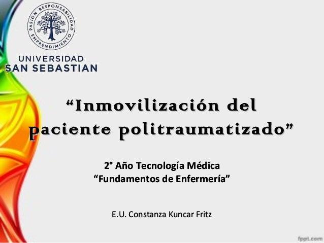 """""""""""Inmovilización delInmovilización del paciente politraumatizado""""paciente politraumatizado"""" 2° Año Tecnología Médica """"Fund..."""