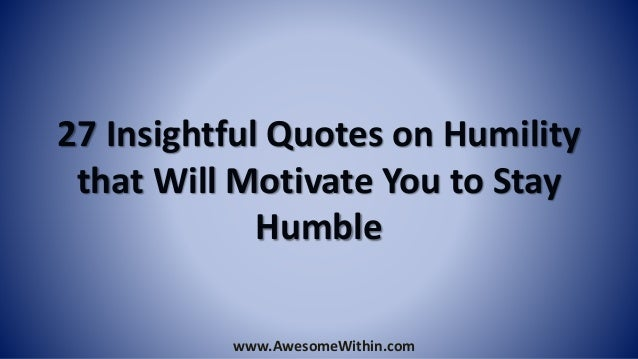 Insightful Quotes Best 48 Insightful Quotes On Humility That Will Motivate You To Stay Humble