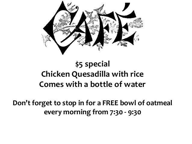 $5 special Chicken Quesadilla with rice Comes with a bottle of water Don't forget to stop in for a FREE bowl of oatmeal ev...