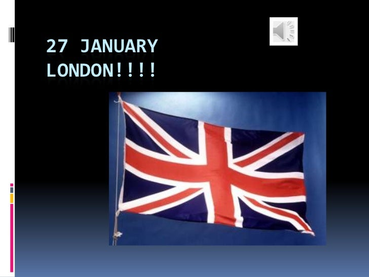 27 JANUARYLONDON!!!!