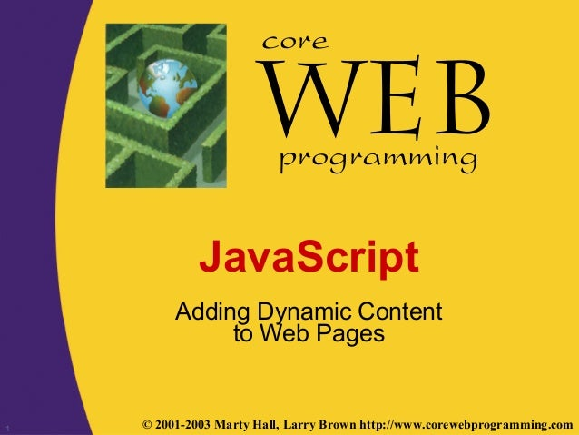 1 © 2001-2003 Marty Hall, Larry Brown http://www.corewebprogramming.com core programming JavaScript Adding Dynamic Content...