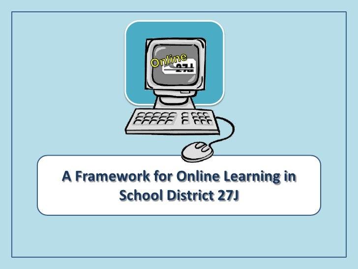 Online<br />A Framework for Online Learning in School District 27J<br />