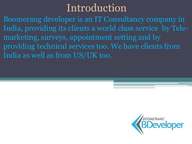 Introduction Boomerang developer is an IT Consultancy company in India, providing its clients a world class service by Tel...