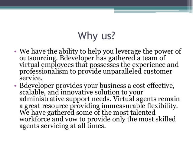 Why us? • We have the ability to help you leverage the power of outsourcing. Bdeveloper has gathered a team of virtual emp...