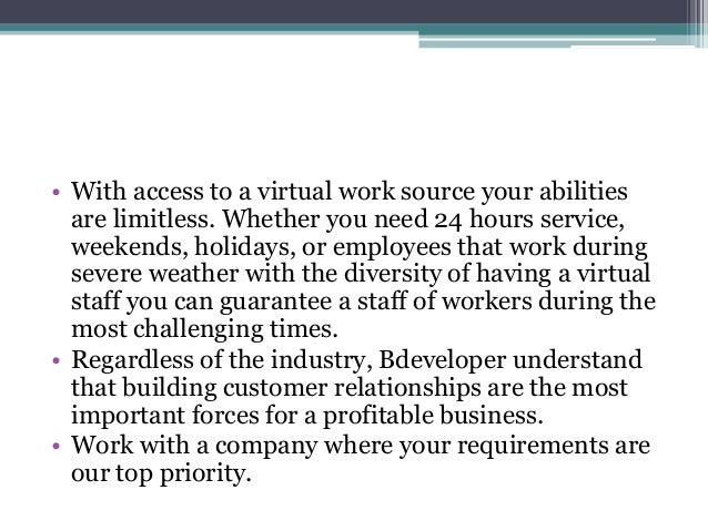 • With access to a virtual work source your abilities are limitless. Whether you need 24 hours service, weekends, holidays...