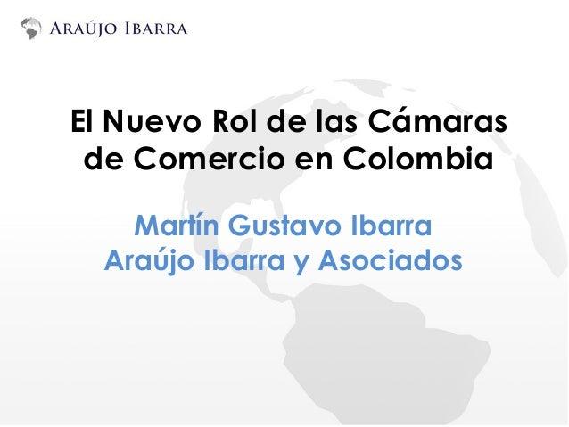 El Nuevo Rol de las Cámaras de Comercio en Colombia Martín Gustavo Ibarra Araújo Ibarra y Asociados