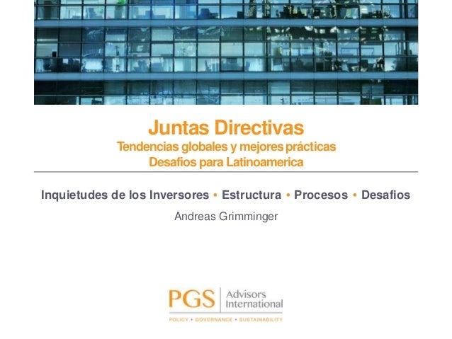 Juntas Directivas Tendenciasglobales y mejores prácticas Desafios para Latinoamerica Inquietudes de los Inversores • Estru...