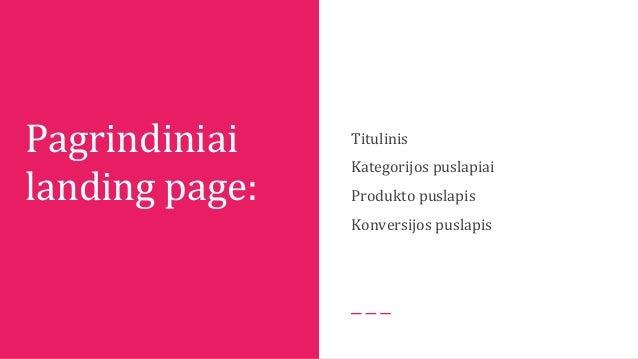 Pagrindiniai landing page: Titulinis Kategorijos puslapiai Produkto puslapis Konversijos puslapis