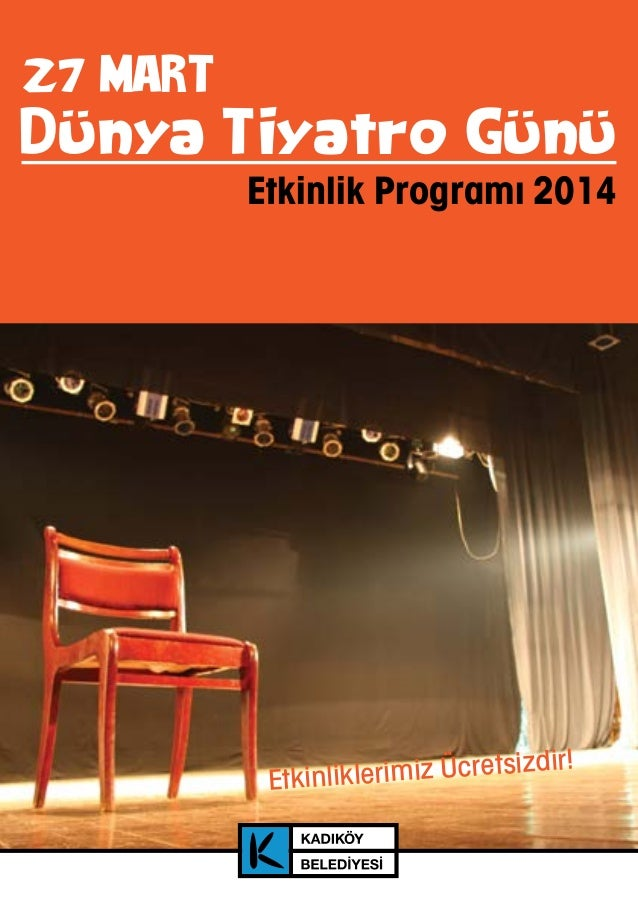 Etkinlik Programı 2014 Dünya Tiyatro Günü 27 MART Etkinliklerimiz Ücretsizdir!