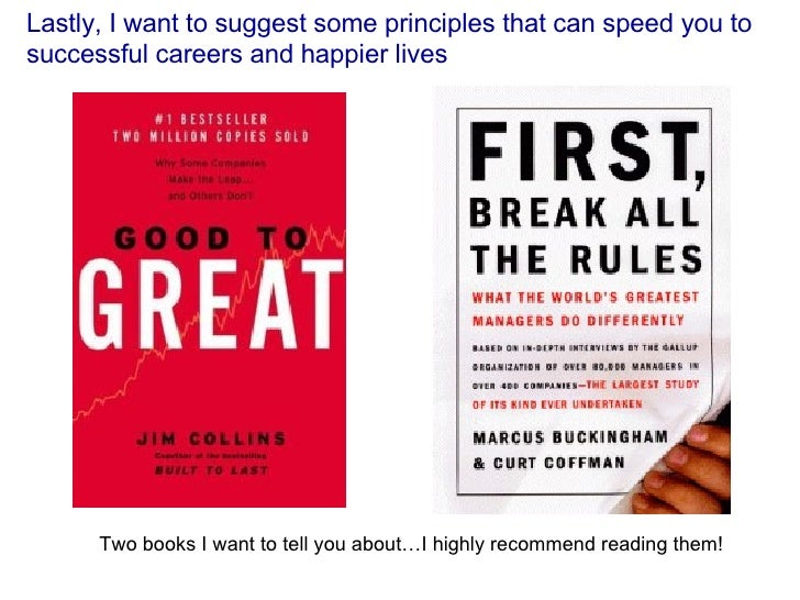 Lastly, I want to suggest some principles that can speed you to successful careers and happier lives Two books I want to t...