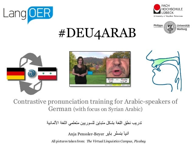 Contrastive pronunciation training for Arabic-speakers of German (with focus on Syrian Arabic) Anja Penssler-Beyer ‫باير‬ ...