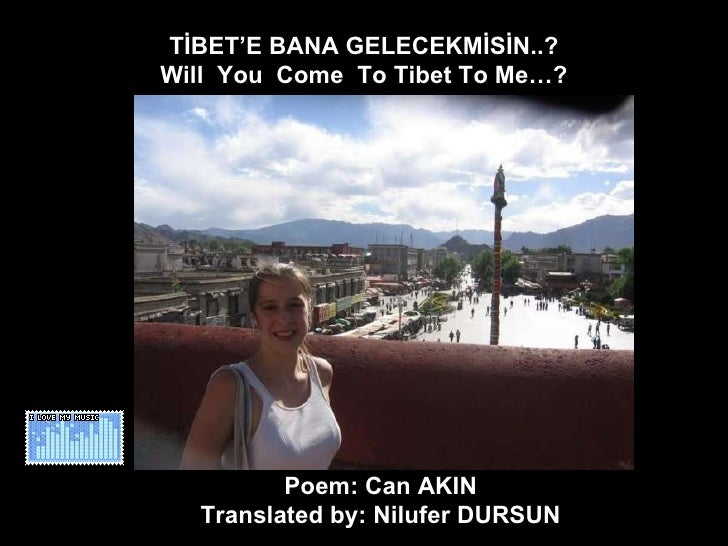 TİBET'E BANA GELECEKMİSİN..? Will  You  Come  To Tibet To Me…? Poem: Can AKIN  Translated by: Nilufer DURSUN