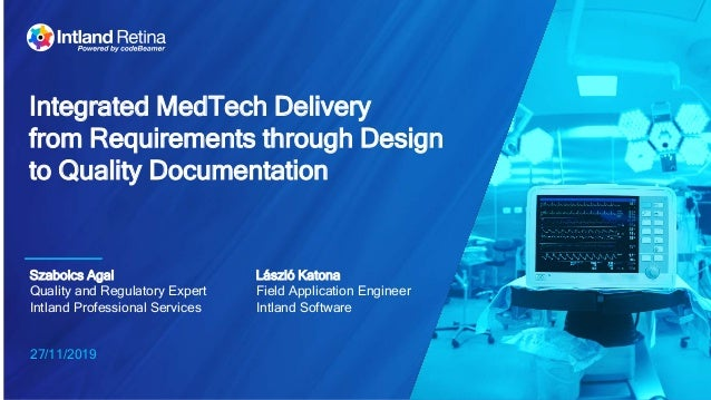 27/11/2019 Integrated MedTech Delivery from Requirements through Design to Quality Documentation Szabolcs Agai Quality and...