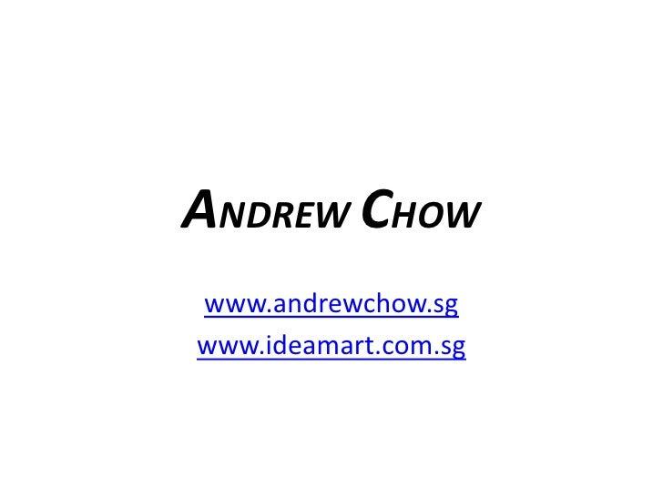 ANDREW CHOWwww.andrewchow.sgwww.ideamart.com.sg