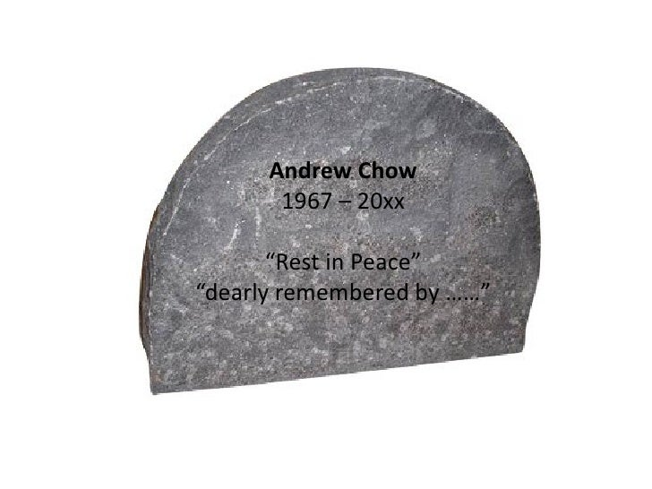 """Andrew Chow       1967 – 20xx       """"Rest in Peace""""""""dearly remembered by ……"""""""