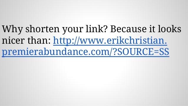 Why shorten your link? Because it looks nicer than: http://www.erikchristian. premierabundance.com/?SOURCE=SS