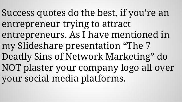 Success quotes do the best, if you're an entrepreneur trying to attract entrepreneurs. As I have mentioned in my Slideshar...
