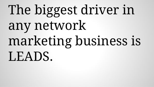 The biggest driver in any network marketing business is LEADS.